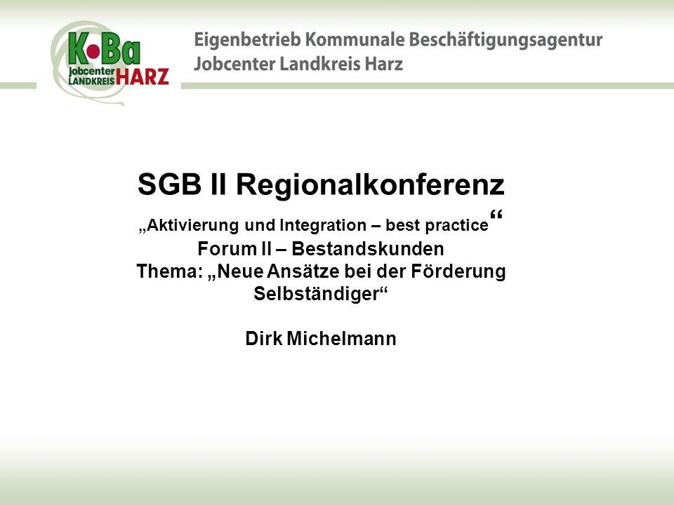 """SGB II Regionalkonferenz """"Aktivierung und Integration – best practice Forum II – Bestandskunden Thema: """"Neue Ansätze bei der Förderung Selbständiger Dirk Michelmann"""