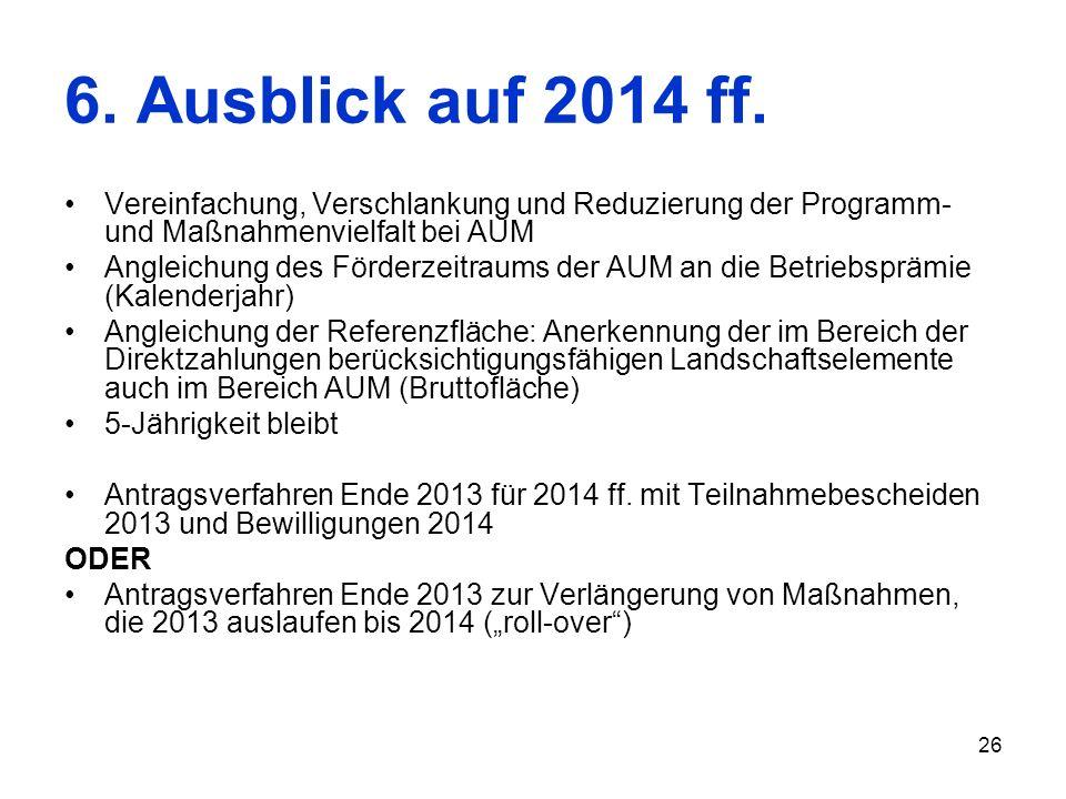 6. Ausblick auf 2014 ff.Vereinfachung, Verschlankung und Reduzierung der Programm- und Maßnahmenvielfalt bei AUM.
