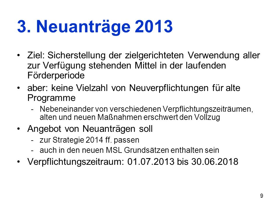 3. Neuanträge 2013Ziel: Sicherstellung der zielgerichteten Verwendung aller zur Verfügung stehenden Mittel in der laufenden Förderperiode.