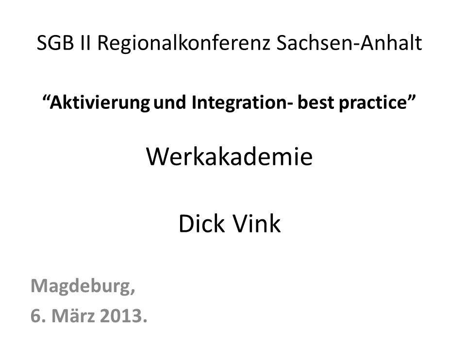 SGB II Regionalkonferenz Sachsen-Anhalt Aktivierung und Integration- best practice Werkakademie Dick Vink