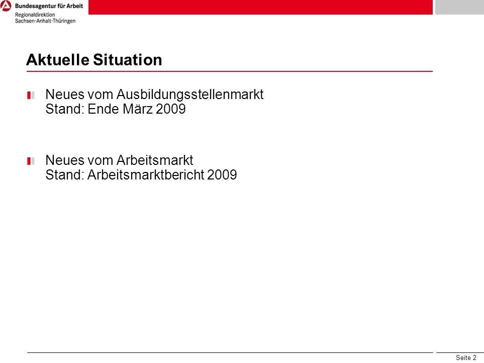 Aktuelle Situation Neues vom Ausbildungsstellenmarkt Stand: Ende März 2009. Neues vom Arbeitsmarkt Stand: Arbeitsmarktbericht 2009.