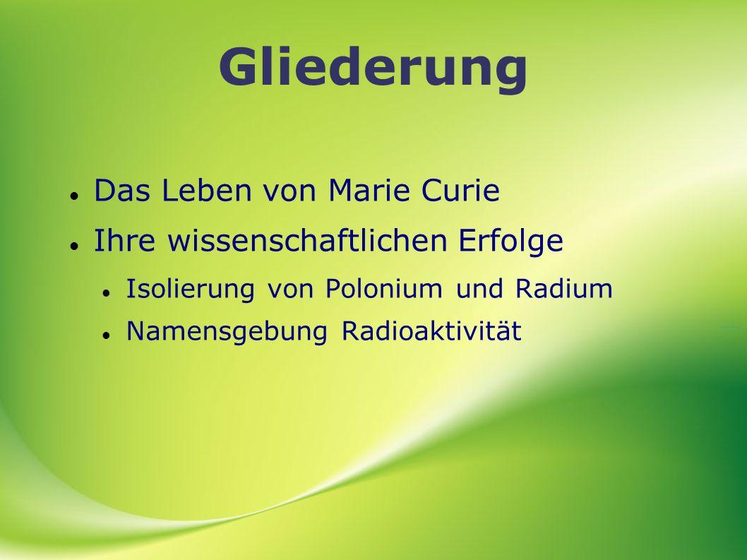 Gliederung Das Leben von Marie Curie Ihre wissenschaftlichen Erfolge