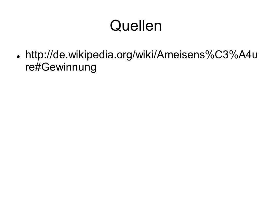 Quellen http://de.wikipedia.org/wiki/Ameisens%C3%A4u re#Gewinnung