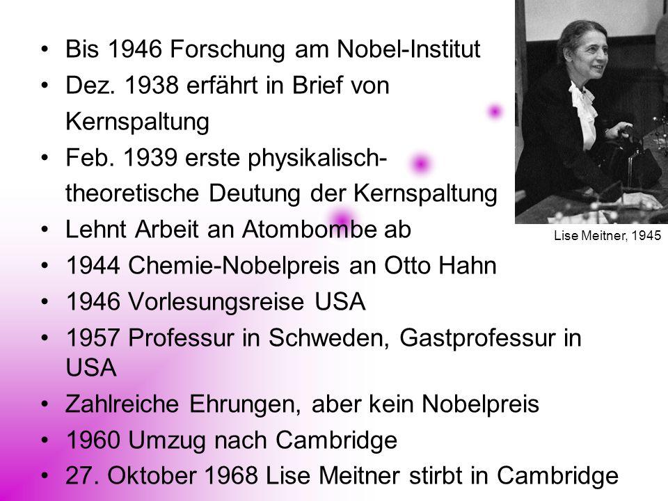 Bis 1946 Forschung am Nobel-Institut Dez. 1938 erfährt in Brief von