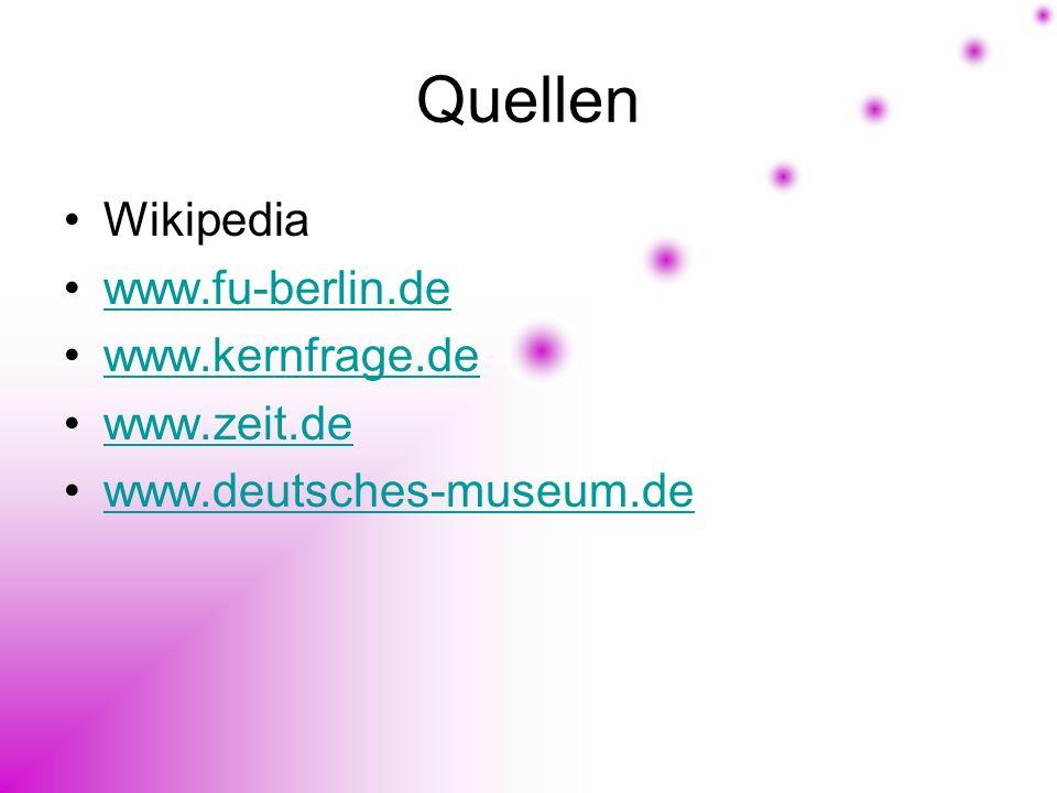 Quellen Wikipedia www.fu-berlin.de www.kernfrage.de www.zeit.de