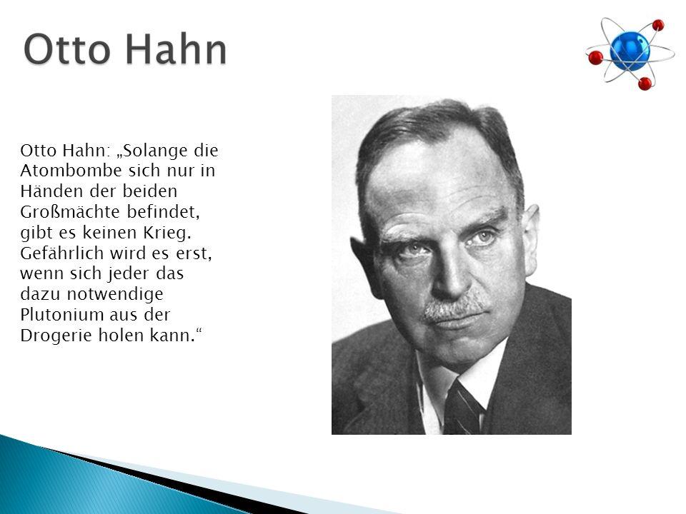 """Otto Hahn: """"Solange die Atombombe sich nur in Händen der beiden Großmächte befindet, gibt es keinen Krieg."""