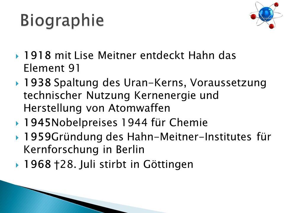 Biographie 1918 mit Lise Meitner entdeckt Hahn das Element 91