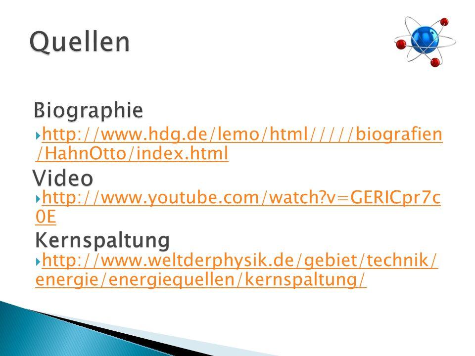 Quellen http://www.hdg.de/lemo/html/////biografien /HahnOtto/index.html. http://www.youtube.com/watch v=GERICpr7c 0E.
