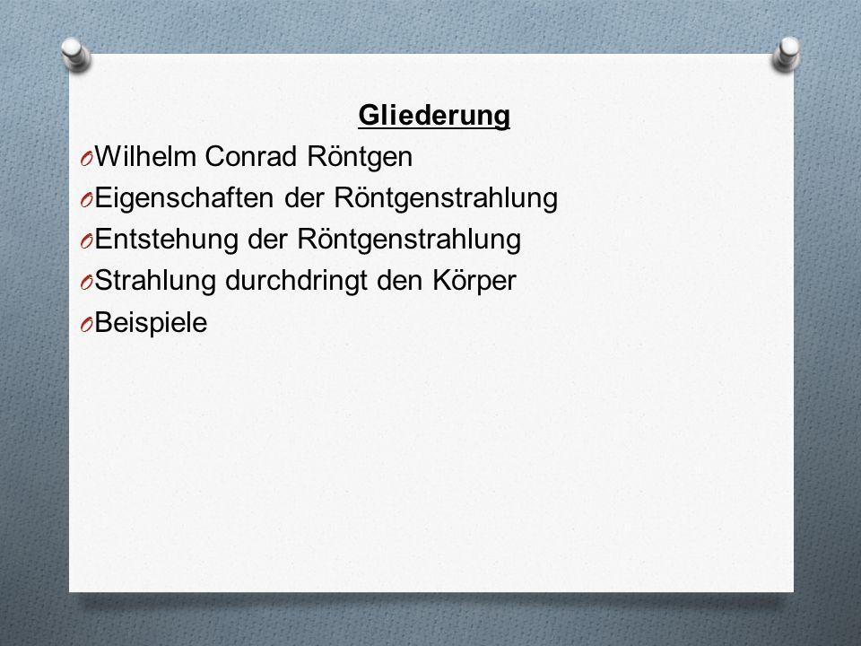 Gliederung Wilhelm Conrad Röntgen. Eigenschaften der Röntgenstrahlung. Entstehung der Röntgenstrahlung.