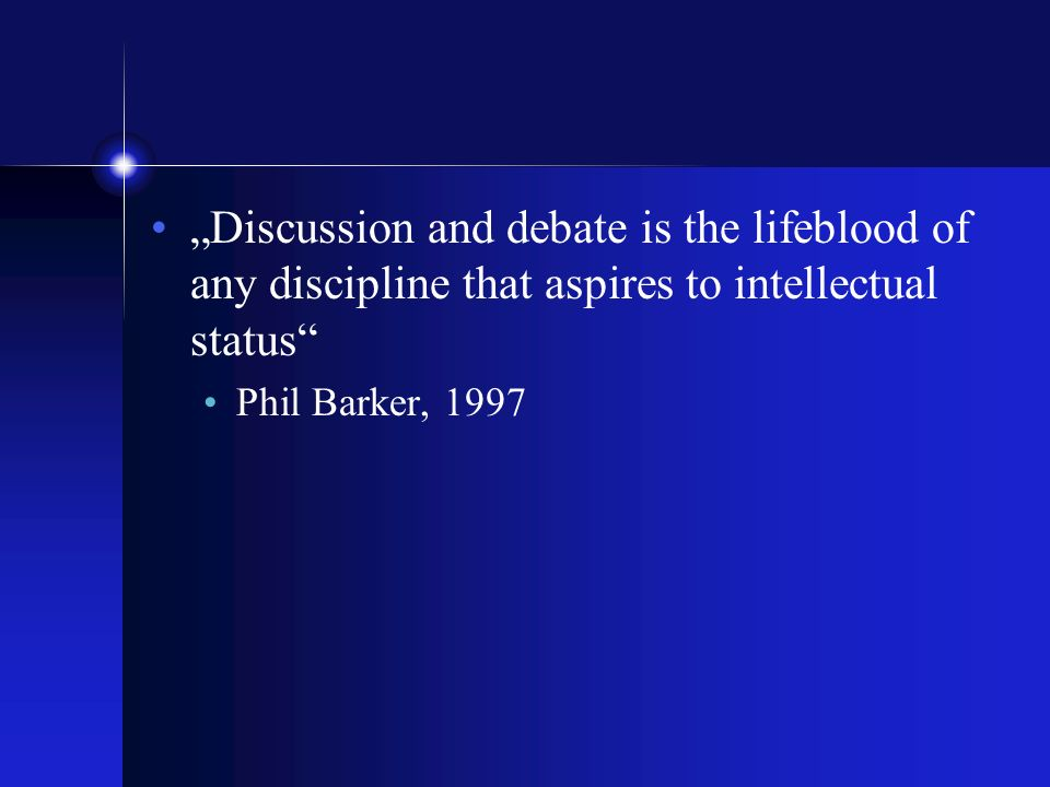 """Discussion and debate is the lifeblood of any discipline that aspires to intellectual status"