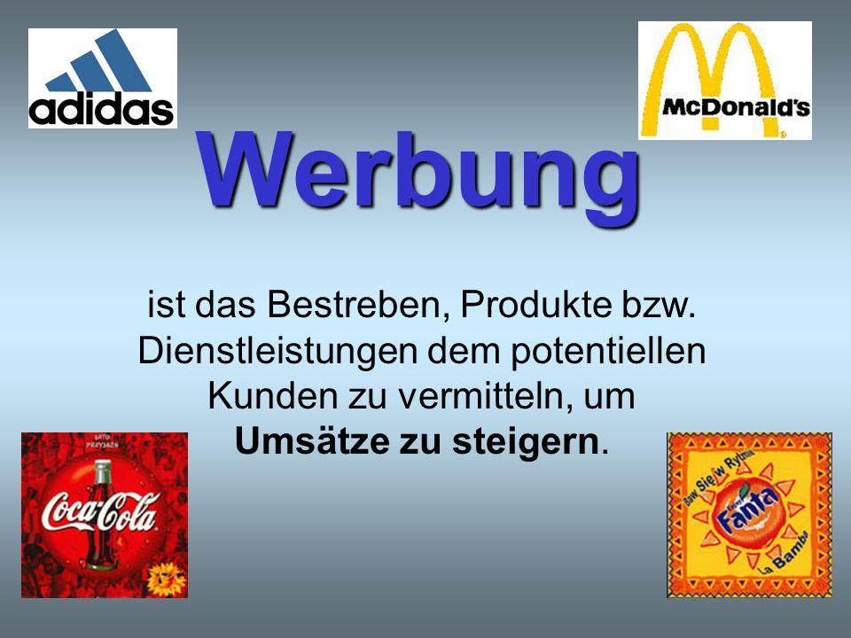 Werbung ist das Bestreben, Produkte bzw.