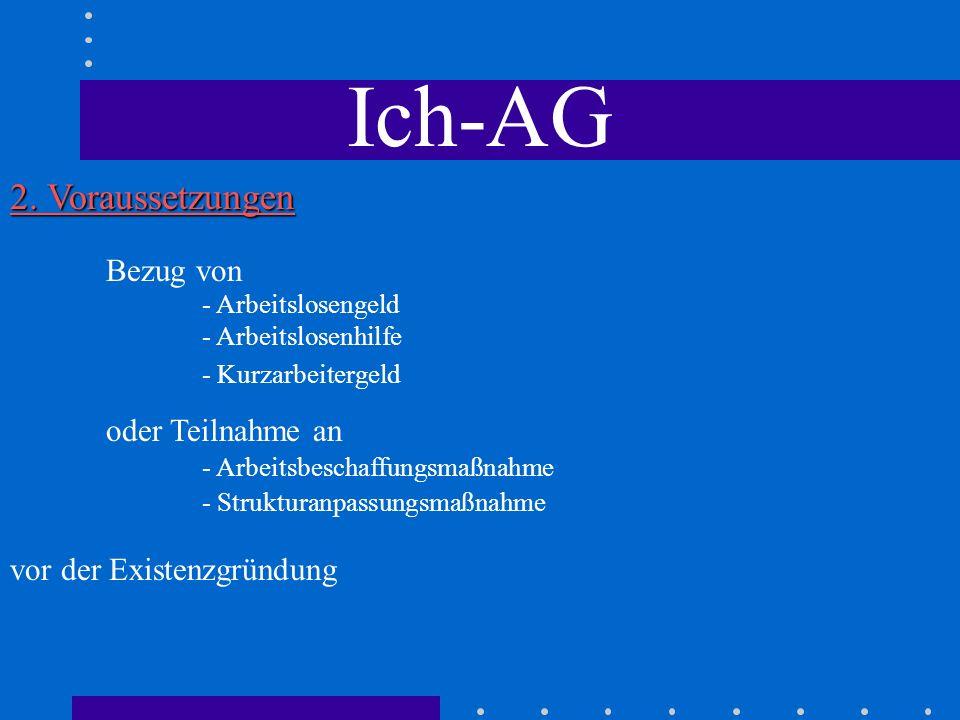 Ich-AG 2. Voraussetzungen Bezug von - Arbeitslosengeld