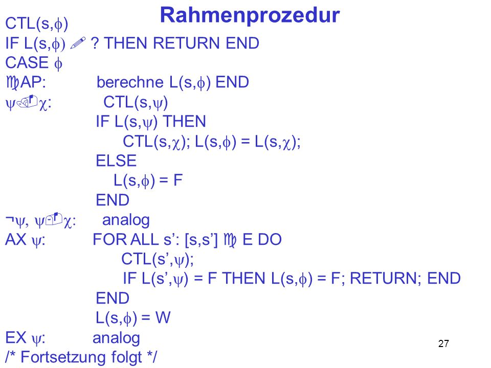 Rahmenprozedur CTL(s,f) IF L(s,f)  THEN RETURN END CASE f