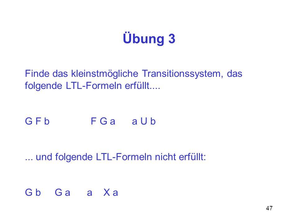 Übung 3 Finde das kleinstmögliche Transitionssystem, das
