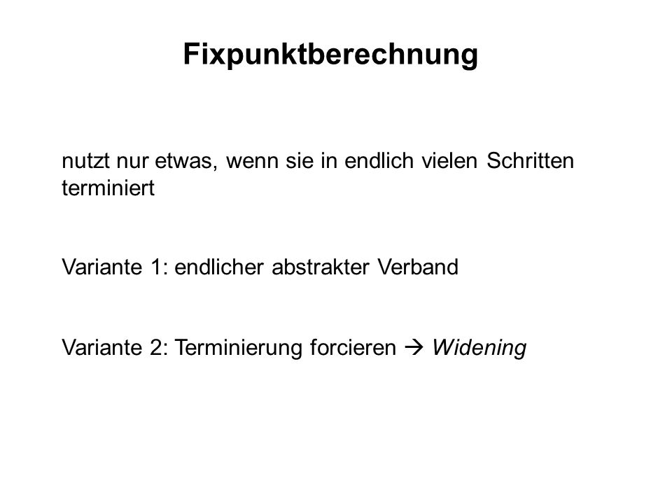 Fixpunktberechnung nutzt nur etwas, wenn sie in endlich vielen Schritten. terminiert. Variante 1: endlicher abstrakter Verband.