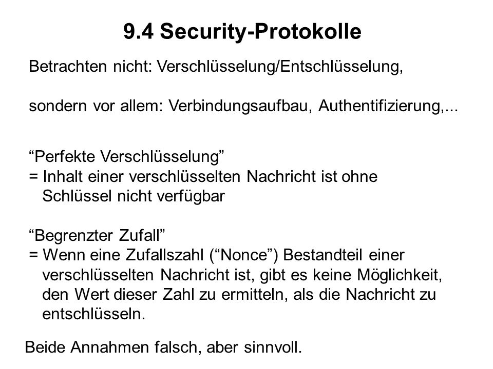 9.4 Security-Protokolle Betrachten nicht: Verschlüsselung/Entschlüsselung, sondern vor allem: Verbindungsaufbau, Authentifizierung,...