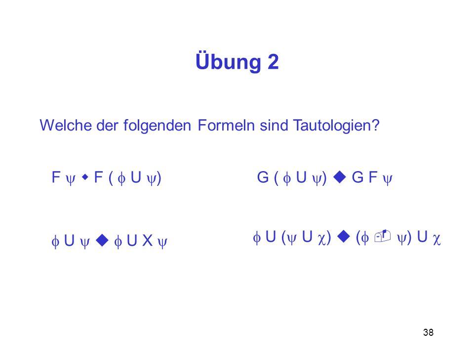 Übung 2 Welche der folgenden Formeln sind Tautologien
