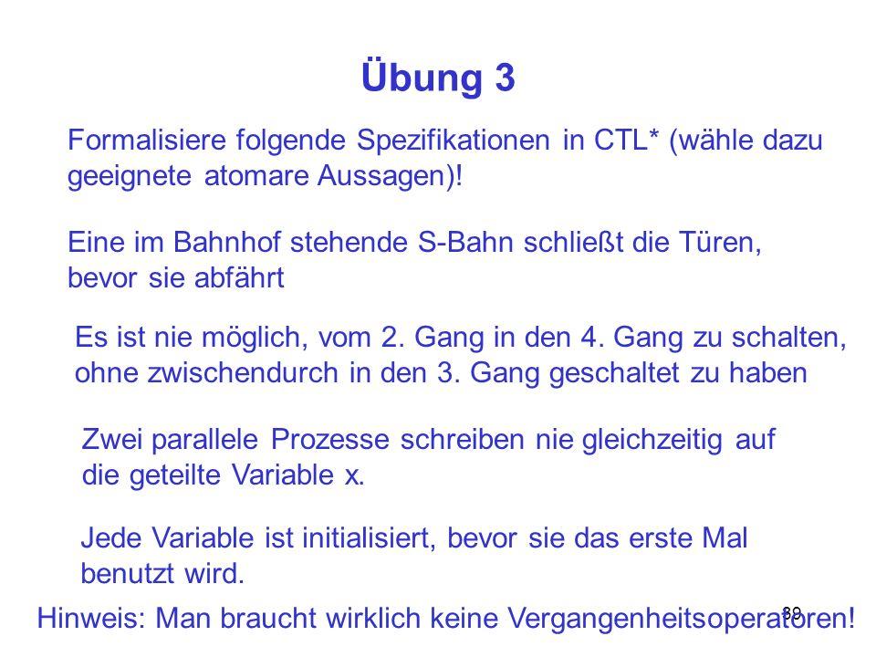Übung 3 Formalisiere folgende Spezifikationen in CTL* (wähle dazu