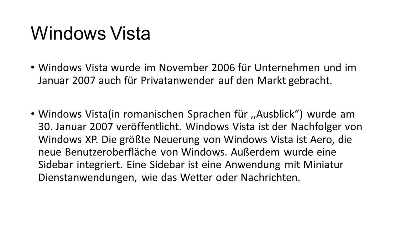 Windows Vista Windows Vista wurde im November 2006 für Unternehmen und im Januar 2007 auch für Privatanwender auf den Markt gebracht.