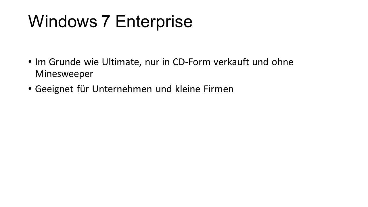 Windows 7 Enterprise Im Grunde wie Ultimate, nur in CD-Form verkauft und ohne Minesweeper.