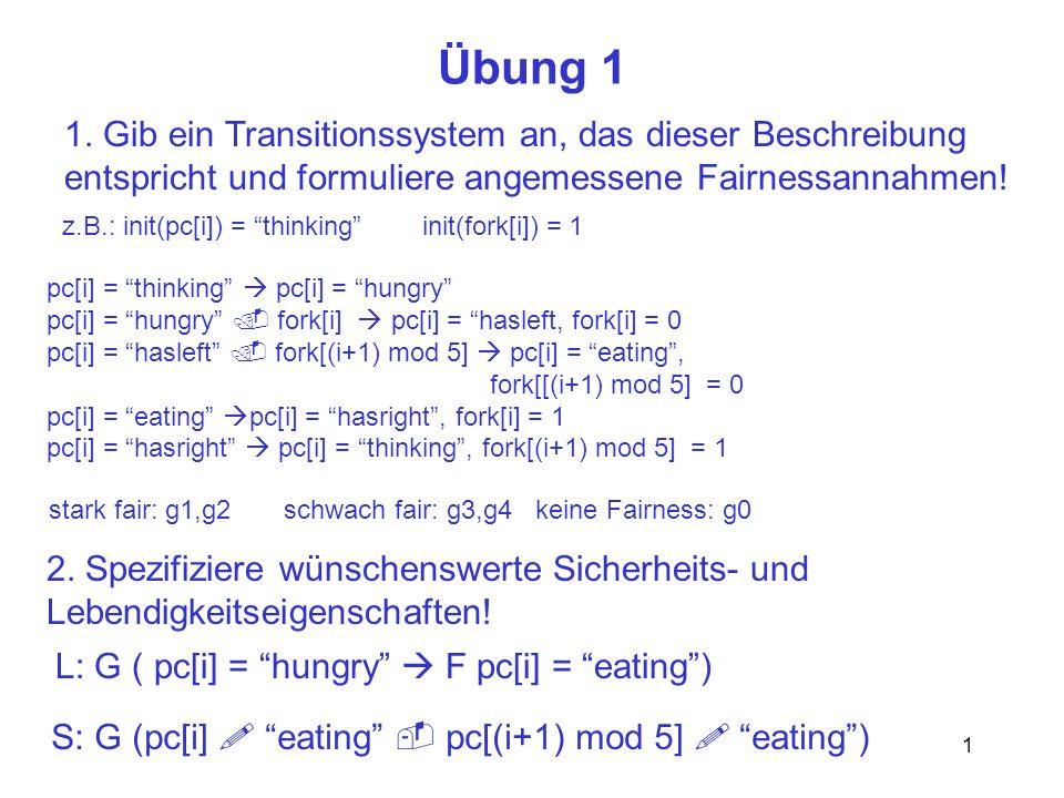 Übung 1 1. Gib ein Transitionssystem an, das dieser Beschreibung