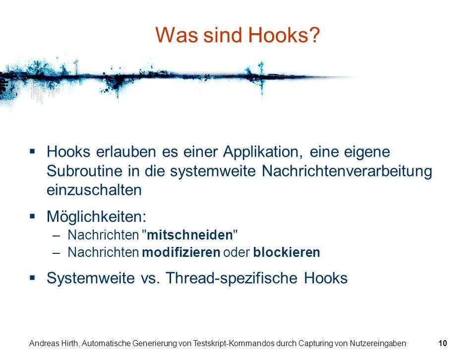 Was sind Hooks Hooks erlauben es einer Applikation, eine eigene Subroutine in die systemweite Nachrichtenverarbeitung einzuschalten.