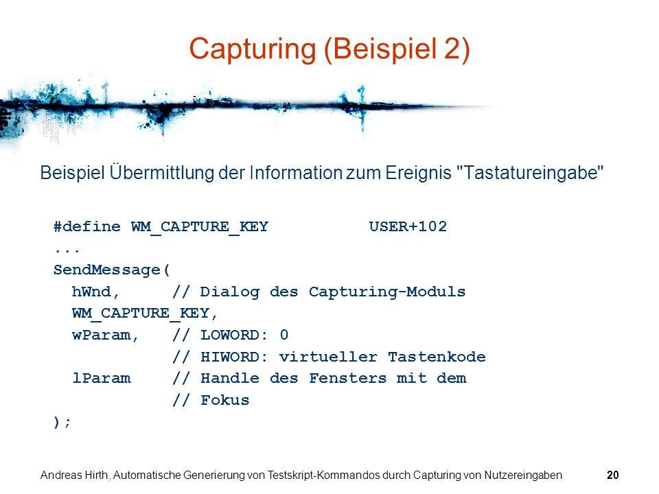 Capturing (Beispiel 2) Beispiel Übermittlung der Information zum Ereignis Tastatureingabe #define WM_CAPTURE_KEY USER+102.
