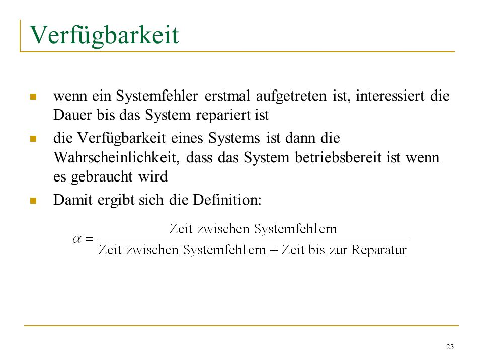 Verfügbarkeit wenn ein Systemfehler erstmal aufgetreten ist, interessiert die Dauer bis das System repariert ist.