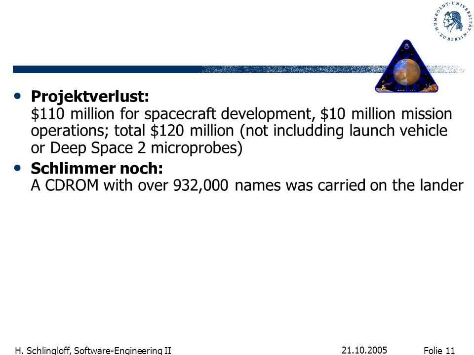 Projektverlust: $110 million for spacecraft development, $10 million mission operations; total $120 million (not includding launch vehicle or Deep Space 2 microprobes)