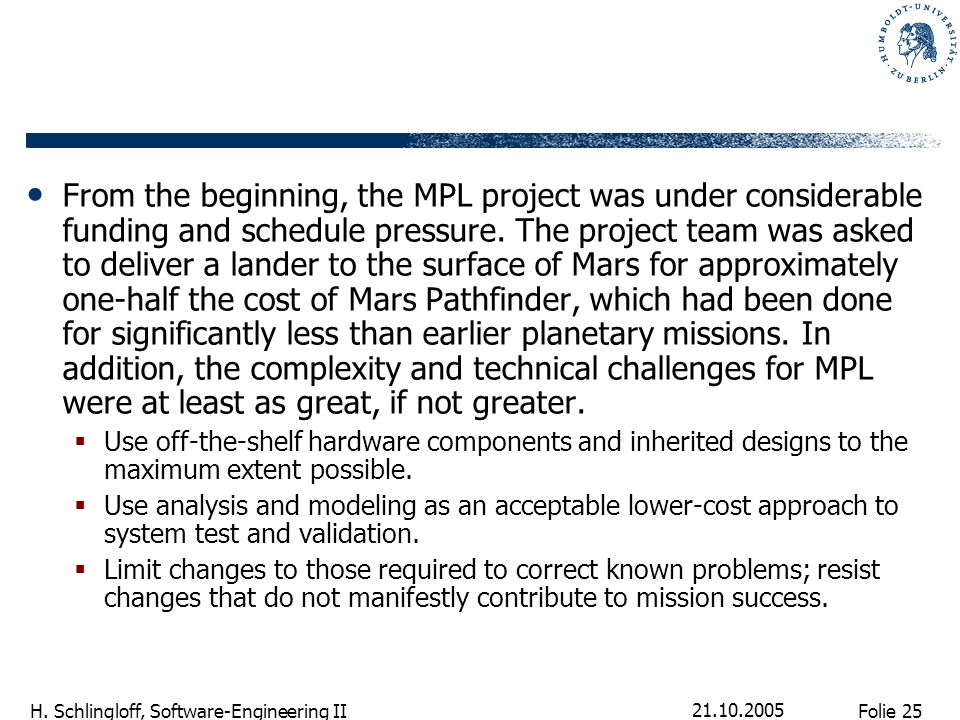 From the beginning, the MPL project was under considerable funding and schedule pressure. The project team was asked to deliver a lander to the surface of Mars for approximately one-half the cost of Mars Pathfinder, which had been done for significantly less than earlier planetary missions. In addition, the complexity and technical challenges for MPL were at least as great, if not greater.