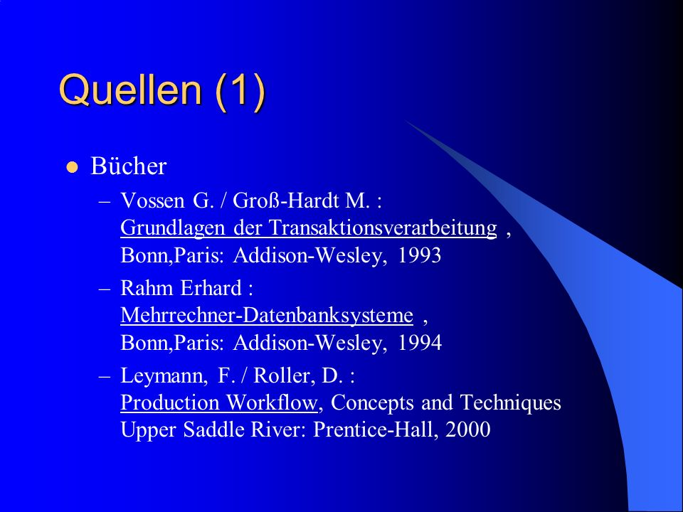 Quellen (1) Bücher. Vossen G. / Groß-Hardt M. : Grundlagen der Transaktionsverarbeitung , Bonn,Paris: Addison-Wesley, 1993.