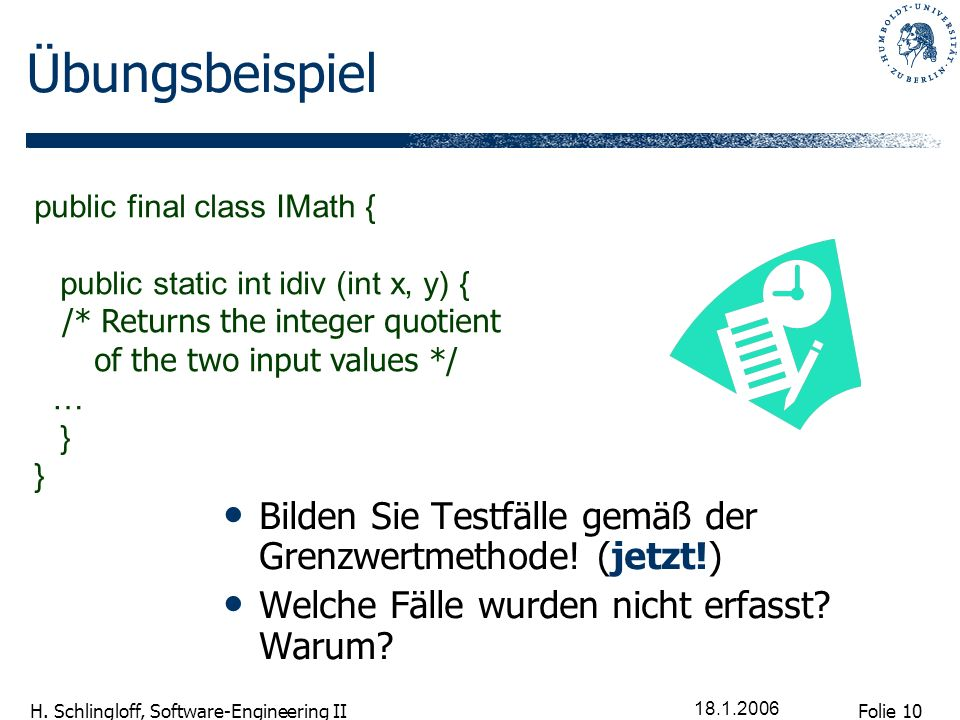 Übungsbeispiel public final class IMath { public static int idiv (int x, y) { /* Returns the integer quotient.