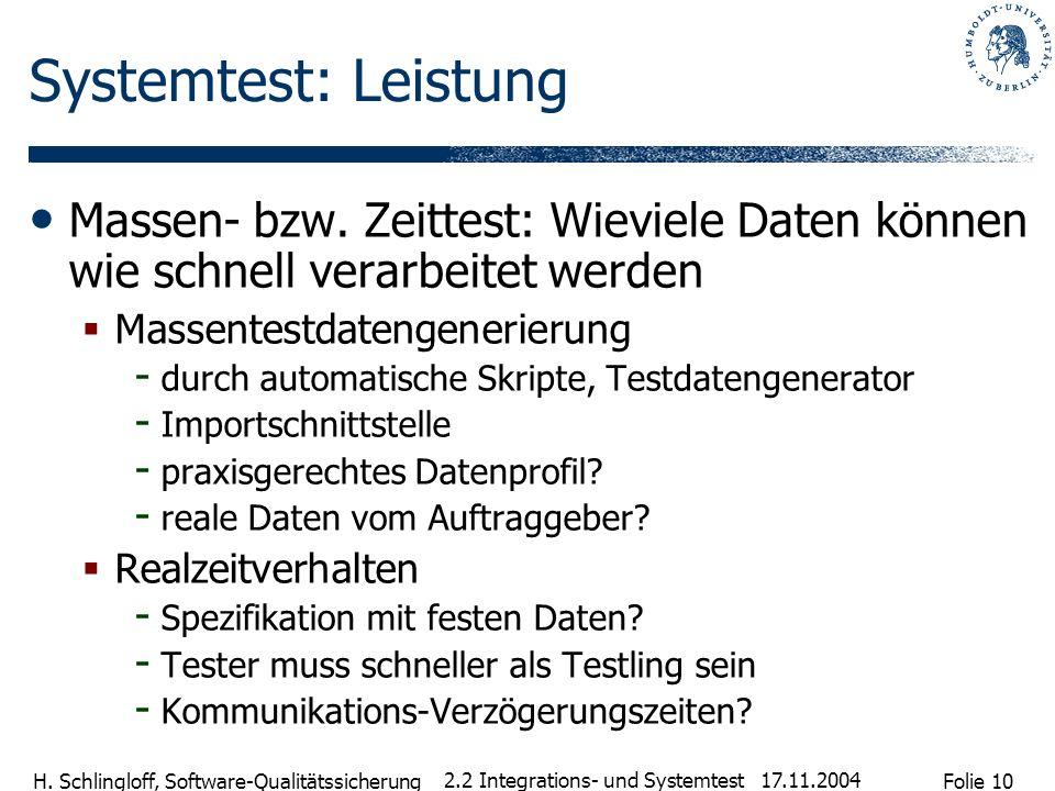 Systemtest: Leistung Massen- bzw. Zeittest: Wieviele Daten können wie schnell verarbeitet werden. Massentestdatengenerierung.