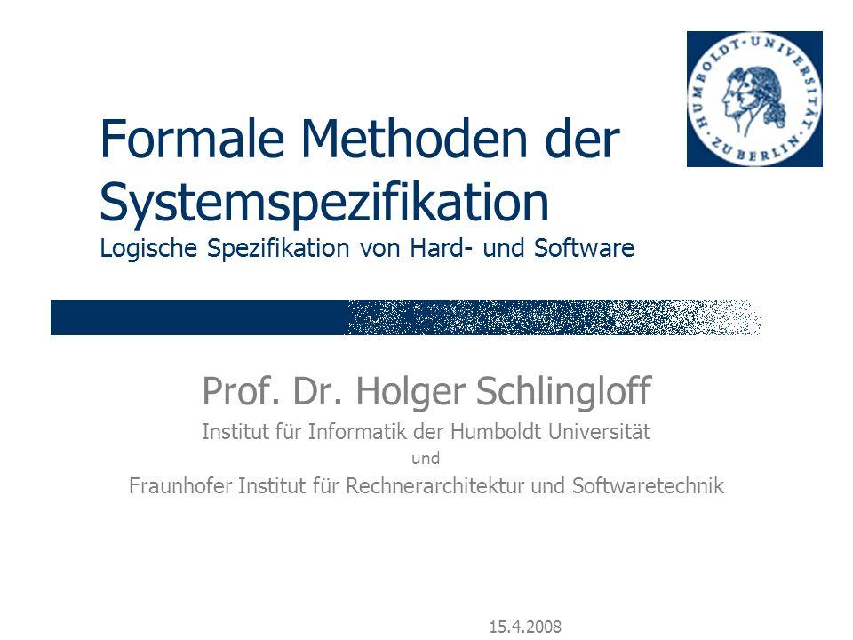 Formale Methoden der Systemspezifikation Logische Spezifikation von Hard- und Software