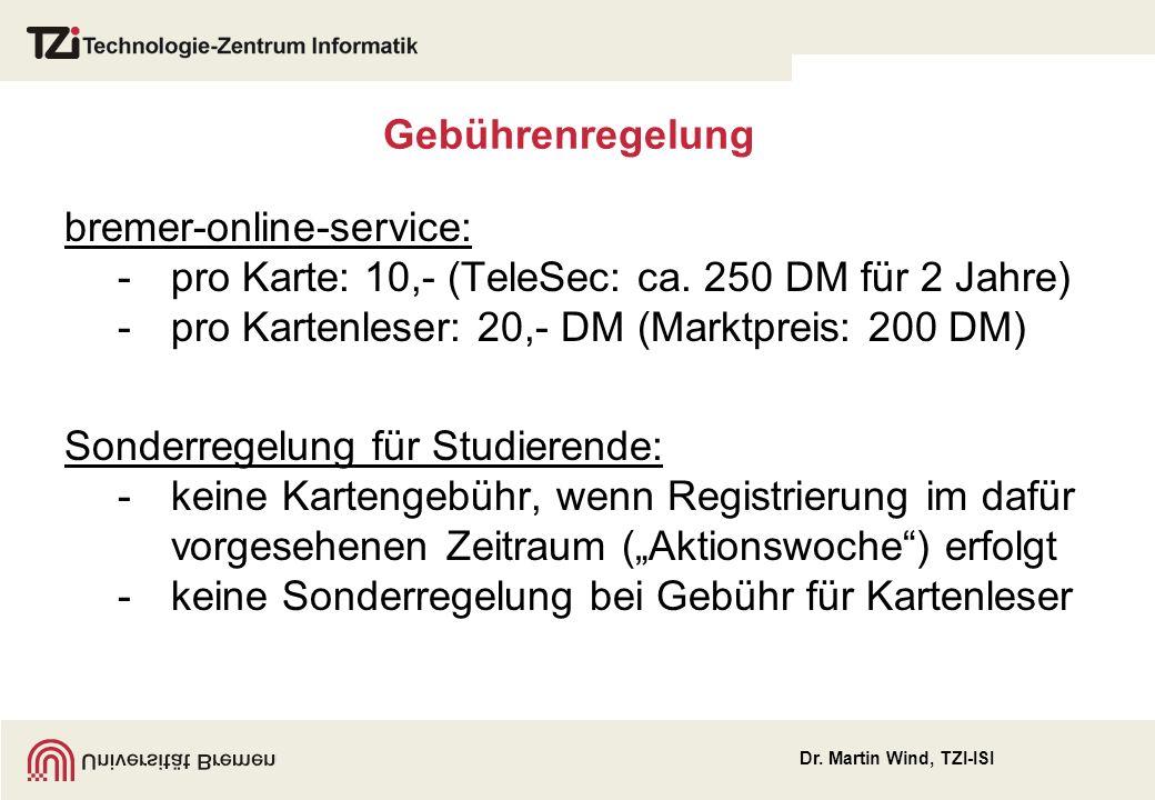 Gebührenregelung bremer-online-service: - pro Karte: 10,- (TeleSec: ca. 250 DM für 2 Jahre) - pro Kartenleser: 20,- DM (Marktpreis: 200 DM)