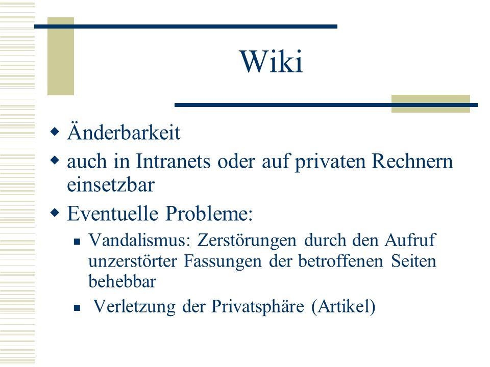 Wiki Änderbarkeit. auch in Intranets oder auf privaten Rechnern einsetzbar. Eventuelle Probleme: