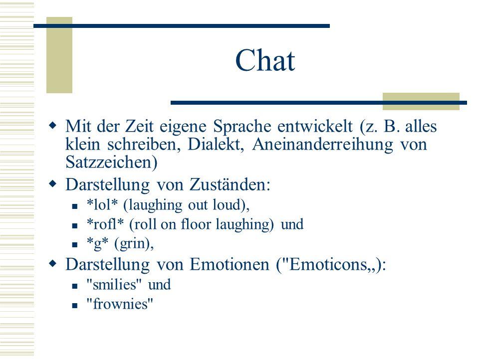 Chat Mit der Zeit eigene Sprache entwickelt (z. B. alles klein schreiben, Dialekt, Aneinanderreihung von Satzzeichen)