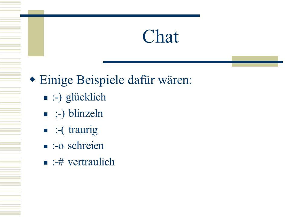 Chat Einige Beispiele dafür wären: :-) glücklich ;-) blinzeln