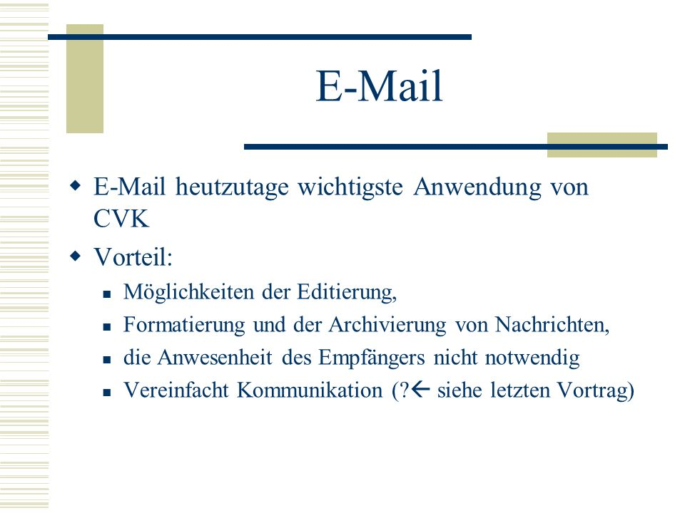 E-Mail E-Mail heutzutage wichtigste Anwendung von CVK Vorteil:
