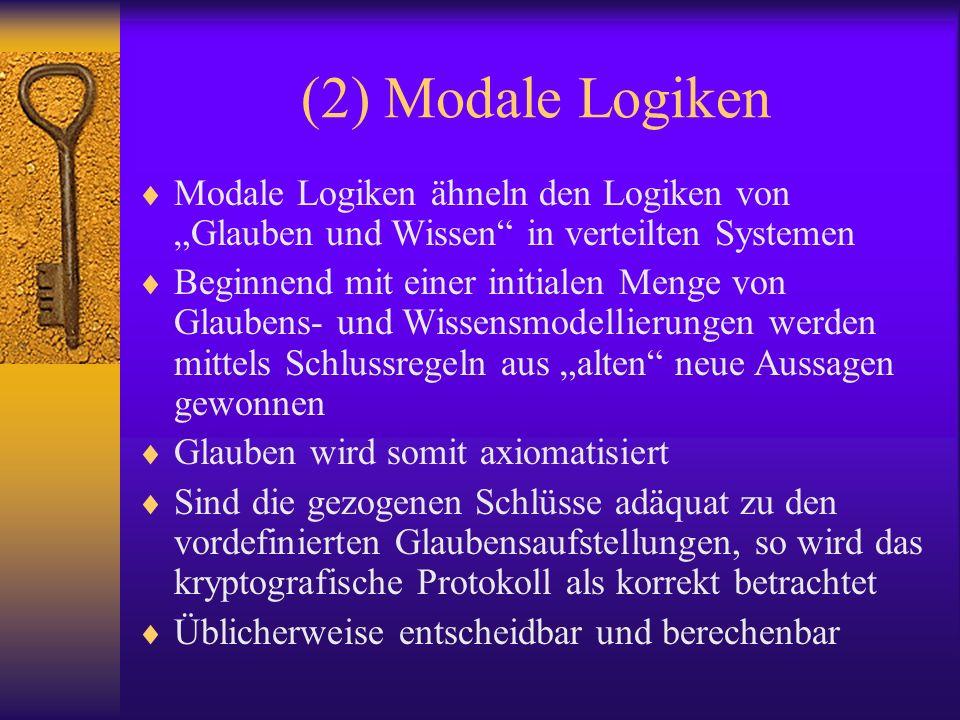 """(2) Modale LogikenModale Logiken ähneln den Logiken von """"Glauben und Wissen in verteilten Systemen."""