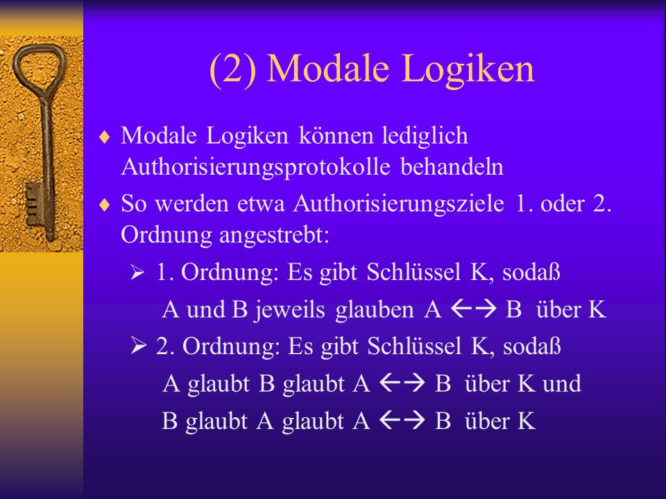 (2) Modale Logiken Modale Logiken können lediglich Authorisierungsprotokolle behandeln.