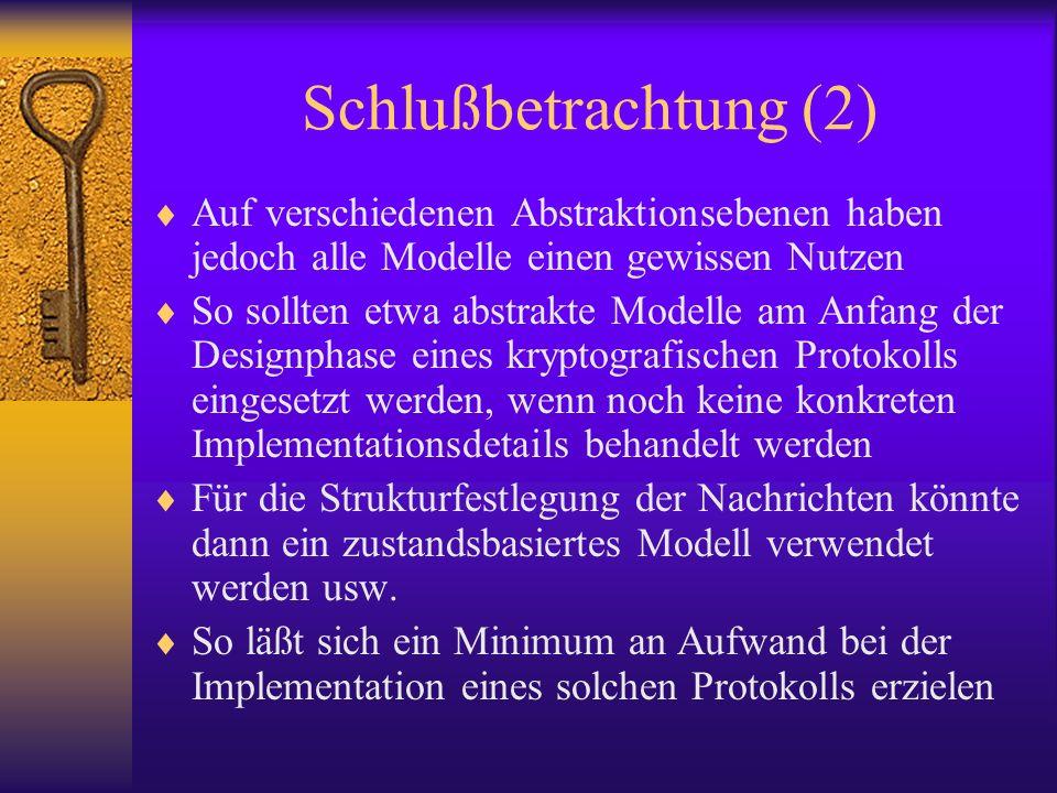 Schlußbetrachtung (2) Auf verschiedenen Abstraktionsebenen haben jedoch alle Modelle einen gewissen Nutzen.