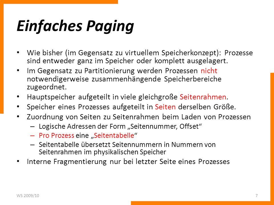 Einfaches Paging Wie bisher (im Gegensatz zu virtuellem Speicherkonzept): Prozesse sind entweder ganz im Speicher oder komplett ausgelagert.