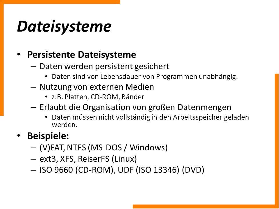 Dateisysteme Persistente Dateisysteme Beispiele: