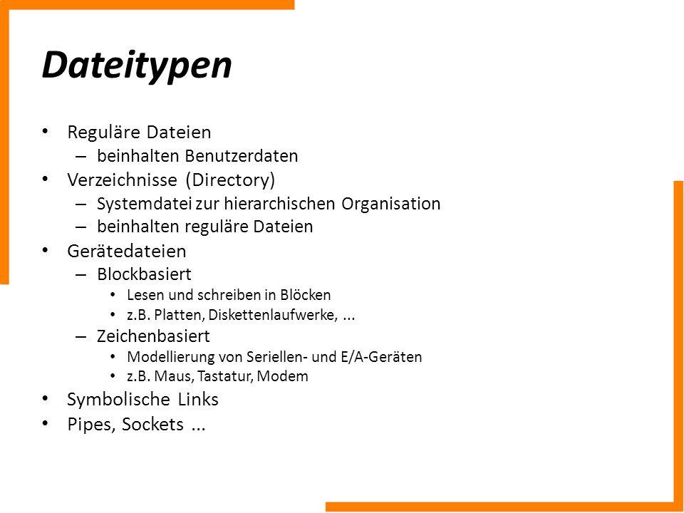 Dateitypen Reguläre Dateien Verzeichnisse (Directory) Gerätedateien