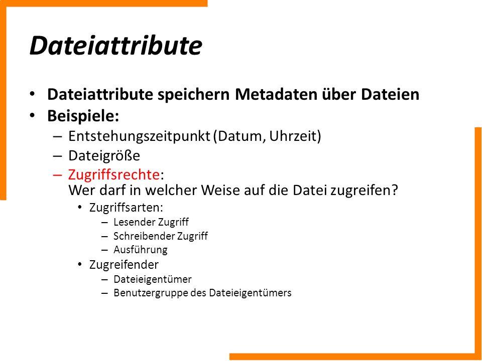 Dateiattribute Dateiattribute speichern Metadaten über Dateien