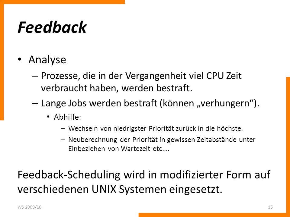 Feedback Analyse. Prozesse, die in der Vergangenheit viel CPU Zeit verbraucht haben, werden bestraft.