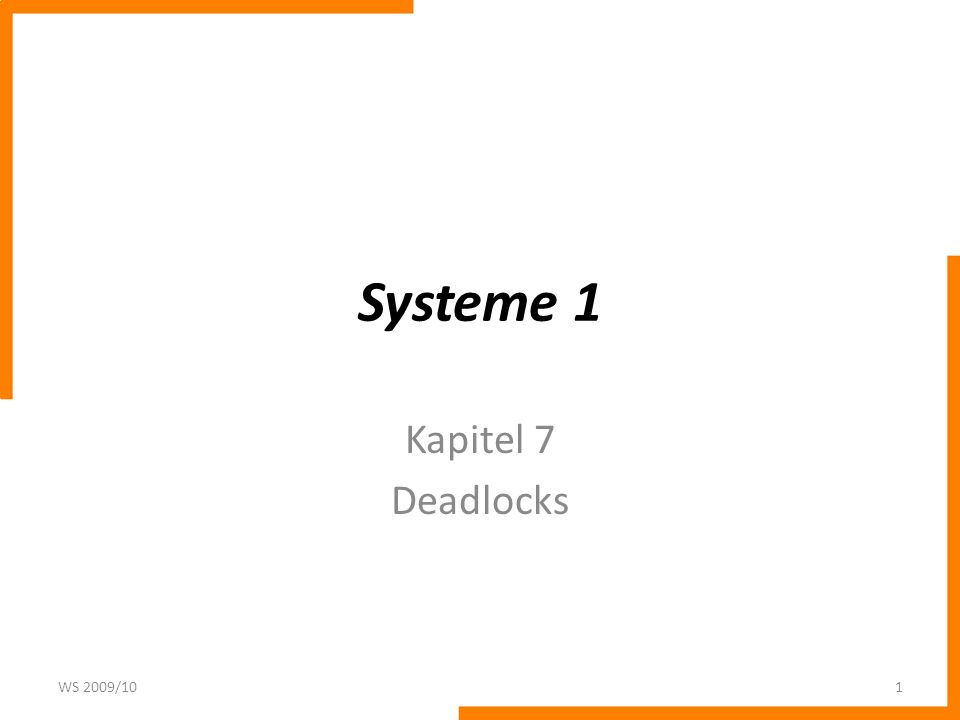 Systeme 1 Kapitel 7 Deadlocks WS 2009/10