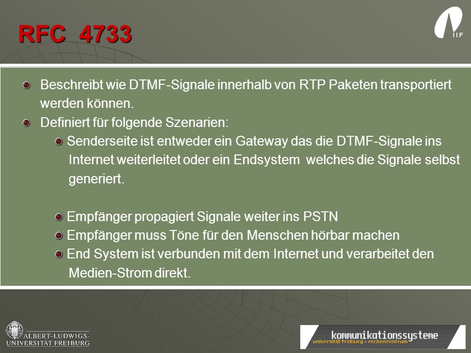 RFC 4733 Beschreibt wie DTMF-Signale innerhalb von RTP Paketen transportiert werden können. Definiert für folgende Szenarien:
