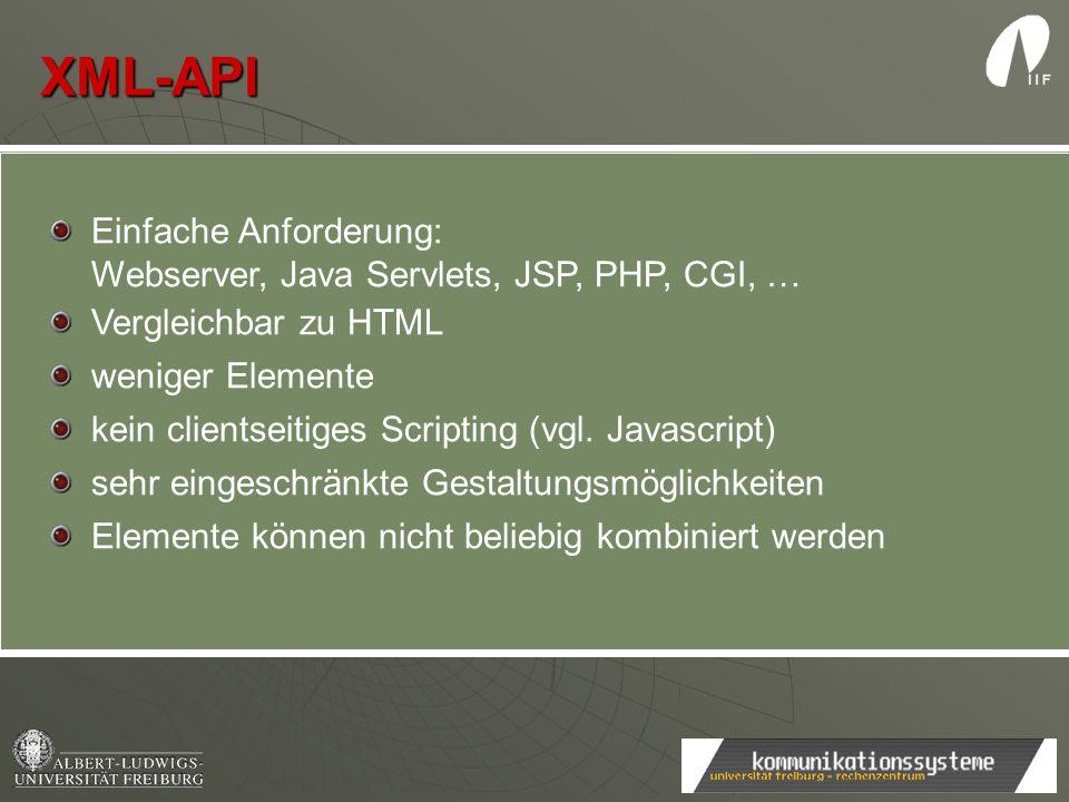 XML-API Einfache Anforderung: Webserver, Java Servlets, JSP, PHP, CGI, … Vergleichbar zu HTML. weniger Elemente.
